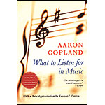What to Listen for in Music; Aaron Copland (New American Library)