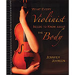 What Every Violinist Needs to Know About the Body; Jennifer Johnson (GIA Publications, Inc.)