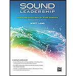 Sound Leadership: Leadership Curriculum for Music Students; Scott Lang (Alfred)