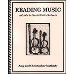 Reading Music: A Guide for Suzuki Violin Students; Amy and Christopher Matherly (CAM Publications)