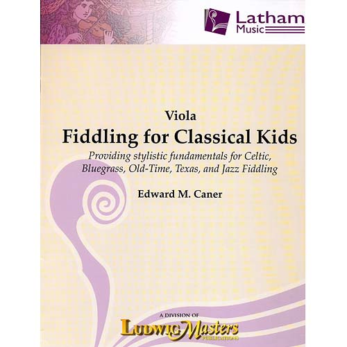 Fiddling For Classical Kids Viola Edward Caner Latham Music
